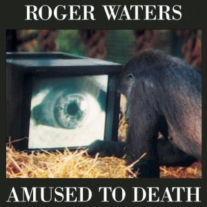 Roger Waters' 1992 release Amused to Death.