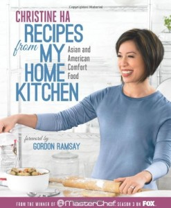 """Recipes from My Home Kitchen: Asian and American Comfort Food"" by Christine Ha, winner of the third season of MasterChef US."