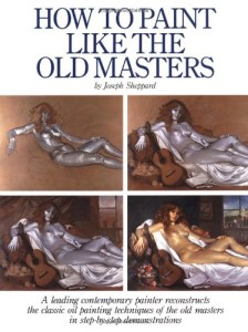 """How to Paint Like the Old Masters"" by Joseph Sheppard. Available now at Amazon."