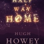 Half Way Home by Hugh Howey: A Half Way Good Read
