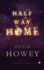 Half Way Home by Hugh Howey.