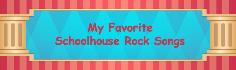 Here are some of my favorite Schoolhouse Rock songs from my childhood.