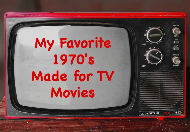 Here are some of my favorite made for TV movies from the 1970's era/