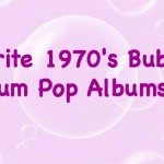 Favorite 1970's Bubble Gum Pop Albums